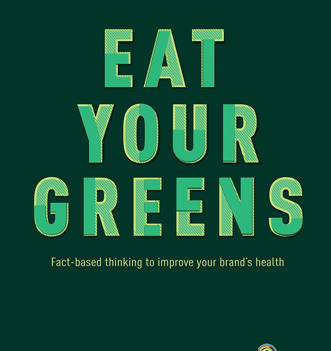 e94903bd9 Eat your Greens – Fact based thinking to improve your brand s health